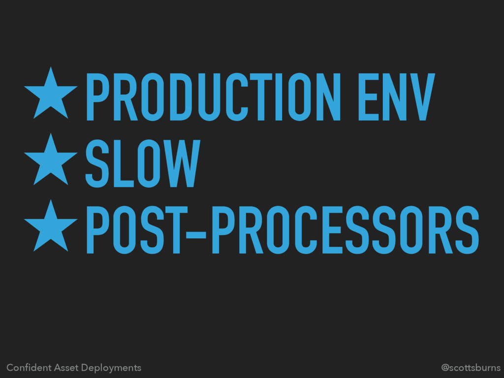 ̣PRODUCTION ENV ̣SLOW ̣POST-PROCESSORS @scottsb...
