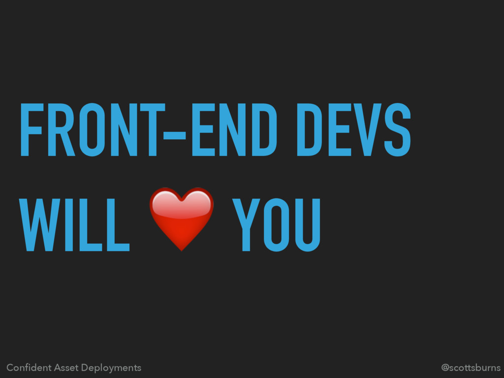 FRONT-END DEVS WILL ❤ YOU Confident Asset Deploy...