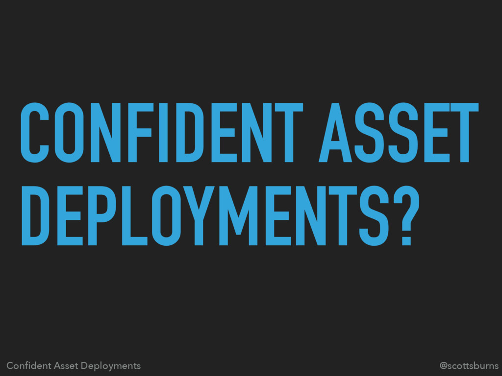 CONFIDENT ASSET DEPLOYMENTS? @scottsburns Confid...