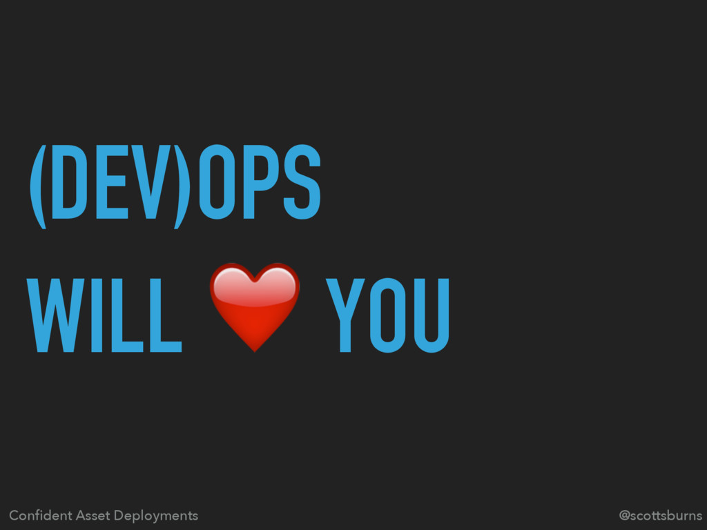 (DEV)OPS WILL ❤ YOU Confident Asset Deployments ...