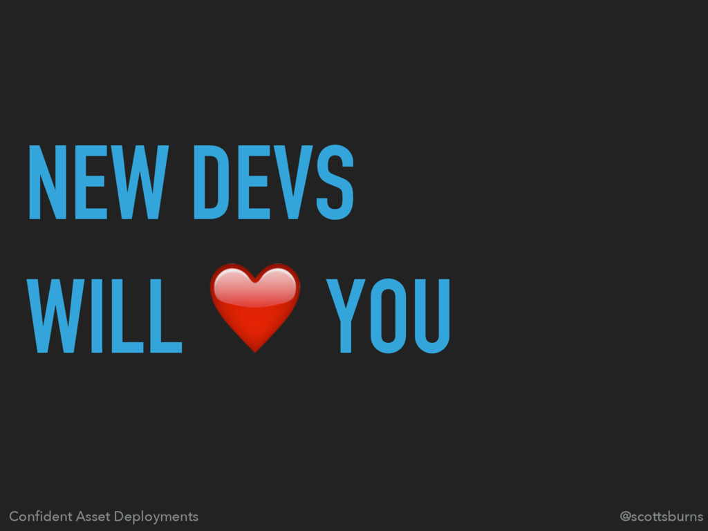 NEW DEVS WILL ❤ YOU Confident Asset Deployments ...