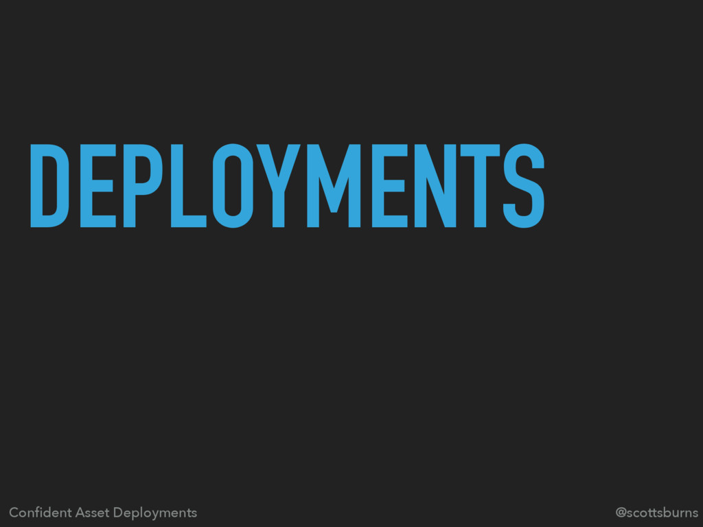 DEPLOYMENTS Confident Asset Deployments @scottsb...