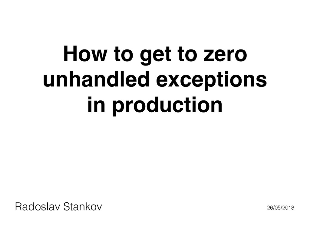 How to get to zero unhandled exceptions in prod...