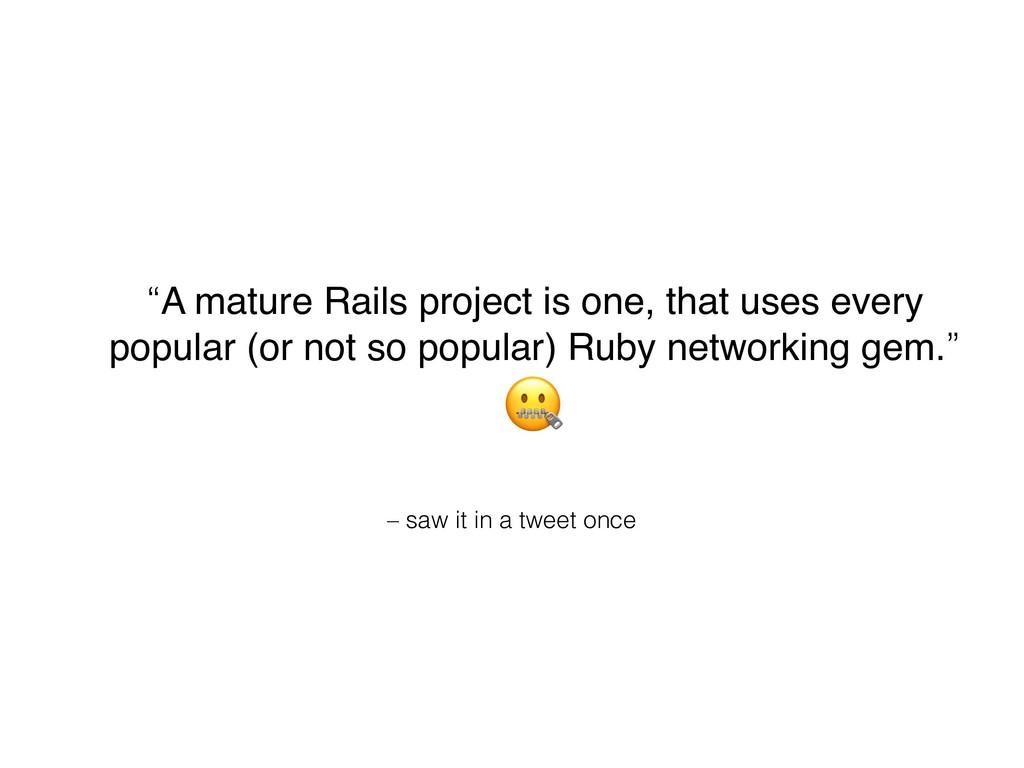 "– saw it in a tweet once ""A mature Rails projec..."