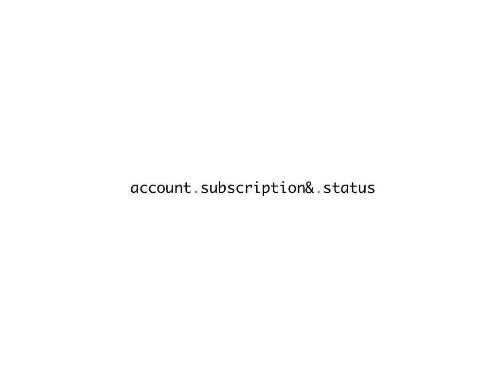 account.subscription&.status