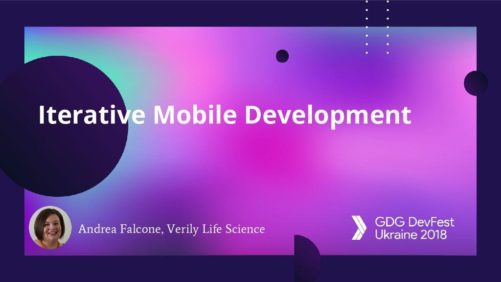 Iterative Mobile Development Andrea Falcone, Ve...