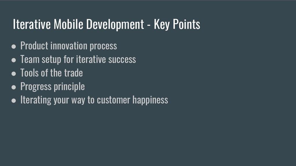 Iterative Mobile Development - Key Points ● Pro...