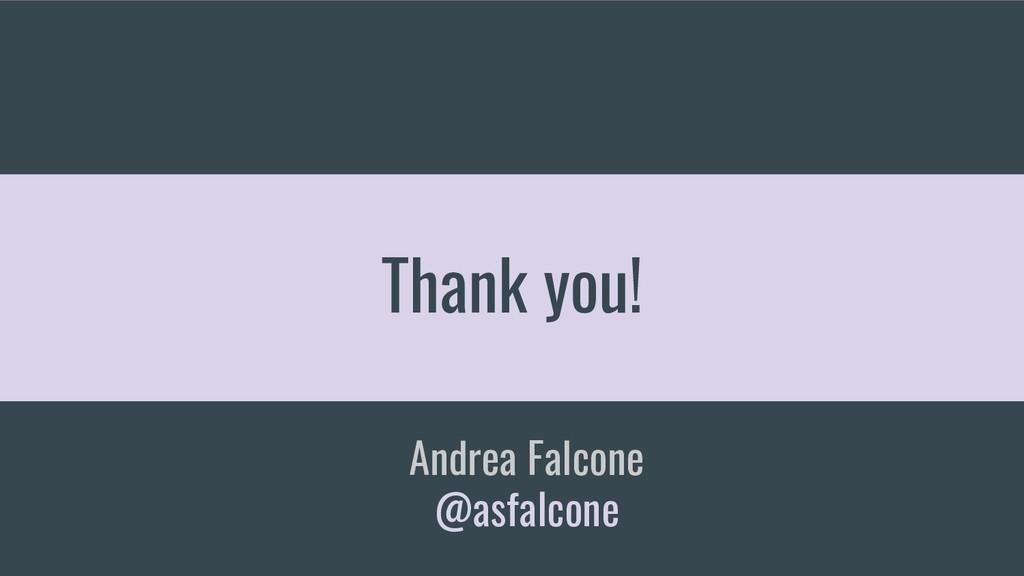 Thank you! Andrea Falcone @asfalcone