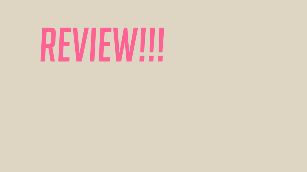Review!!!