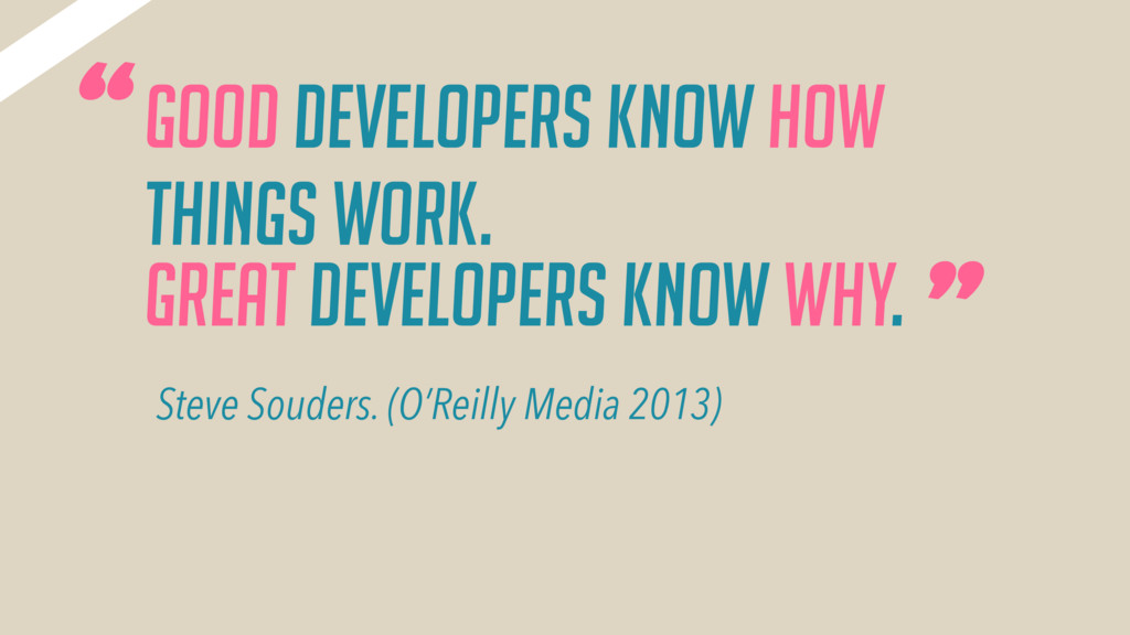 """Good Developers know how things work. """" """" Steve..."""
