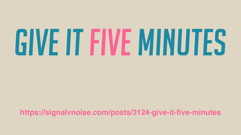 Give it five minutes https://signalvnoise.com/p...