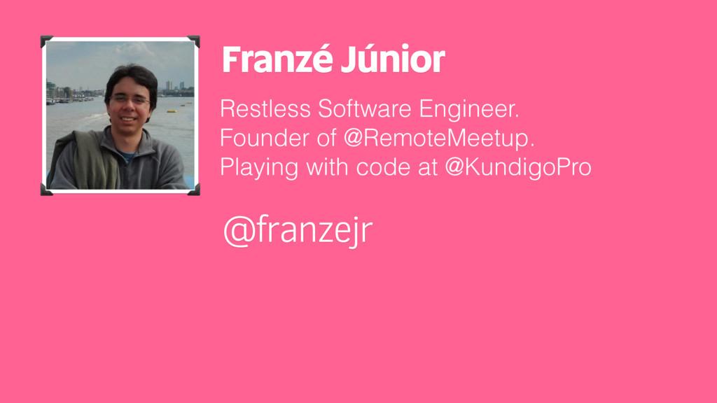 Franzé Júnior Restless Software Engineer. Found...