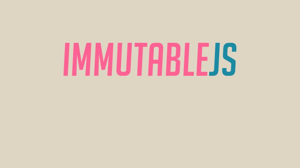 IMMUTABLEJS