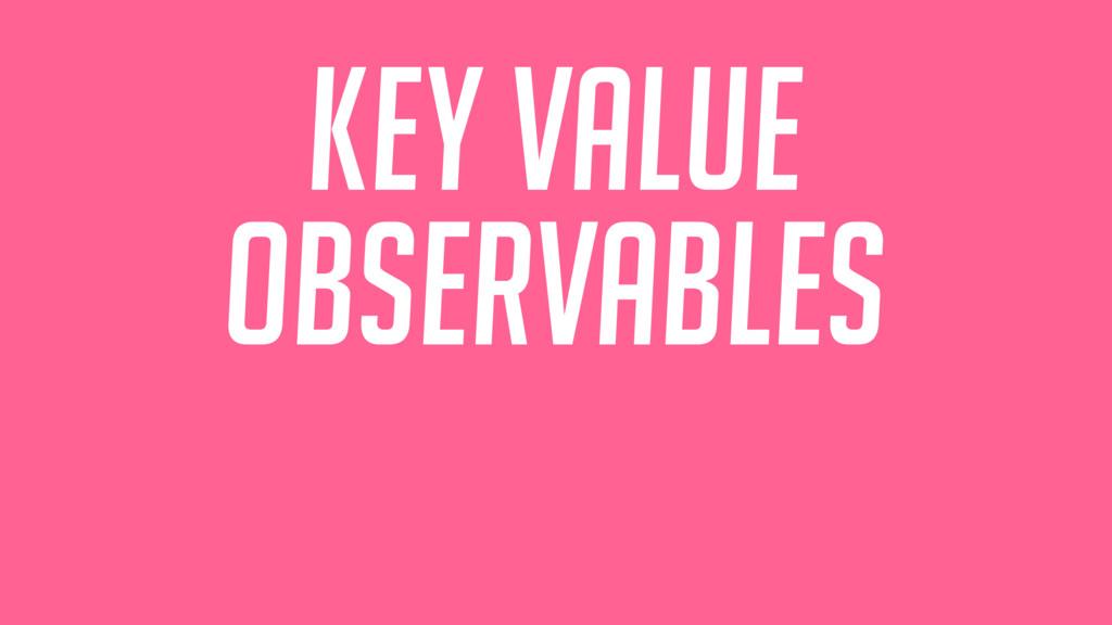 Key value observables