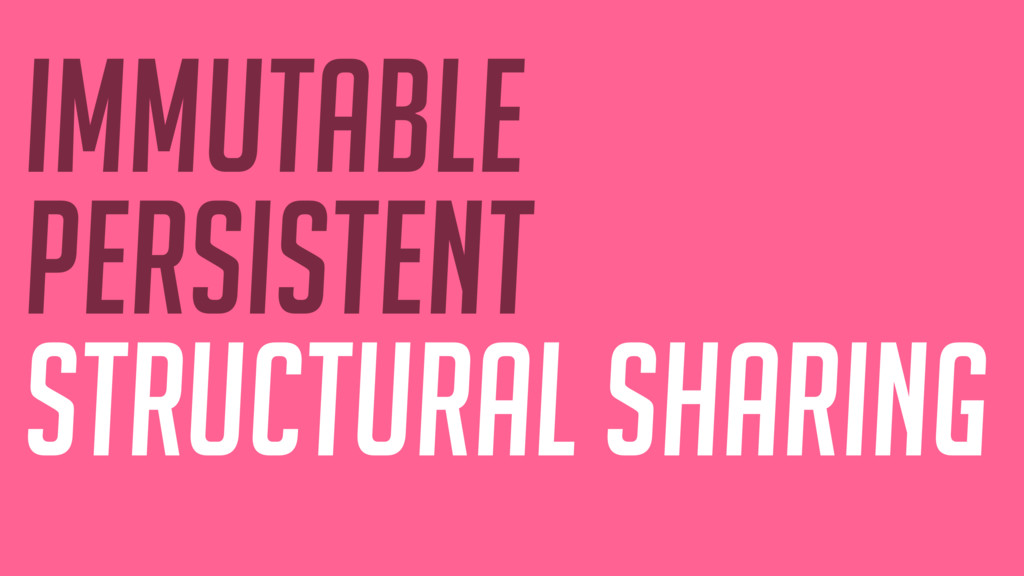 IMMUTABLE persistent structural sharing