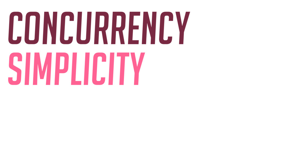 Concurrency simplicity