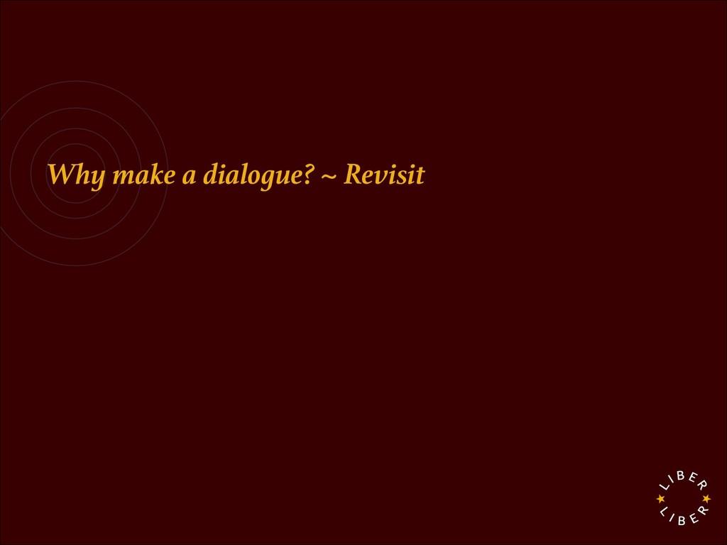 Why make a dialogue? ~ Revisit