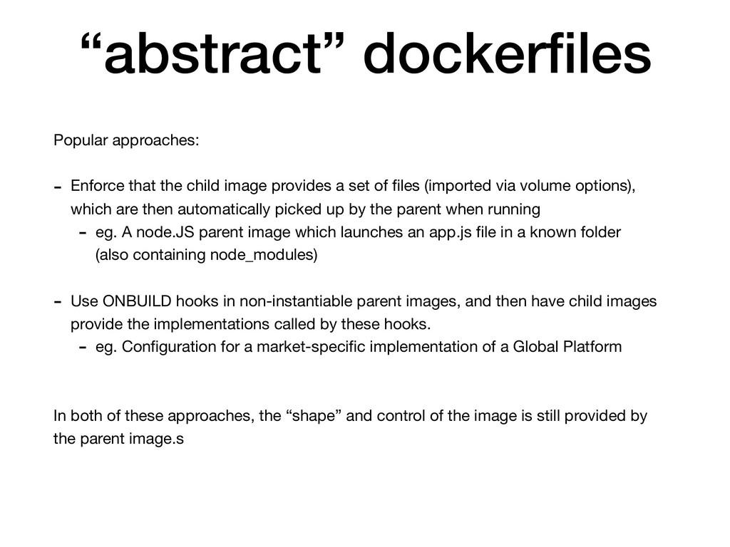 """abstract"" dockerfiles Popular approaches:  - En..."