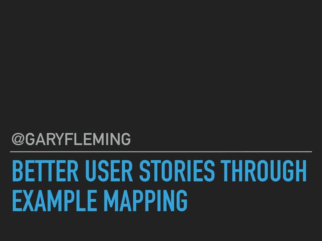 BETTER USER STORIES THROUGH EXAMPLE MAPPING @GA...
