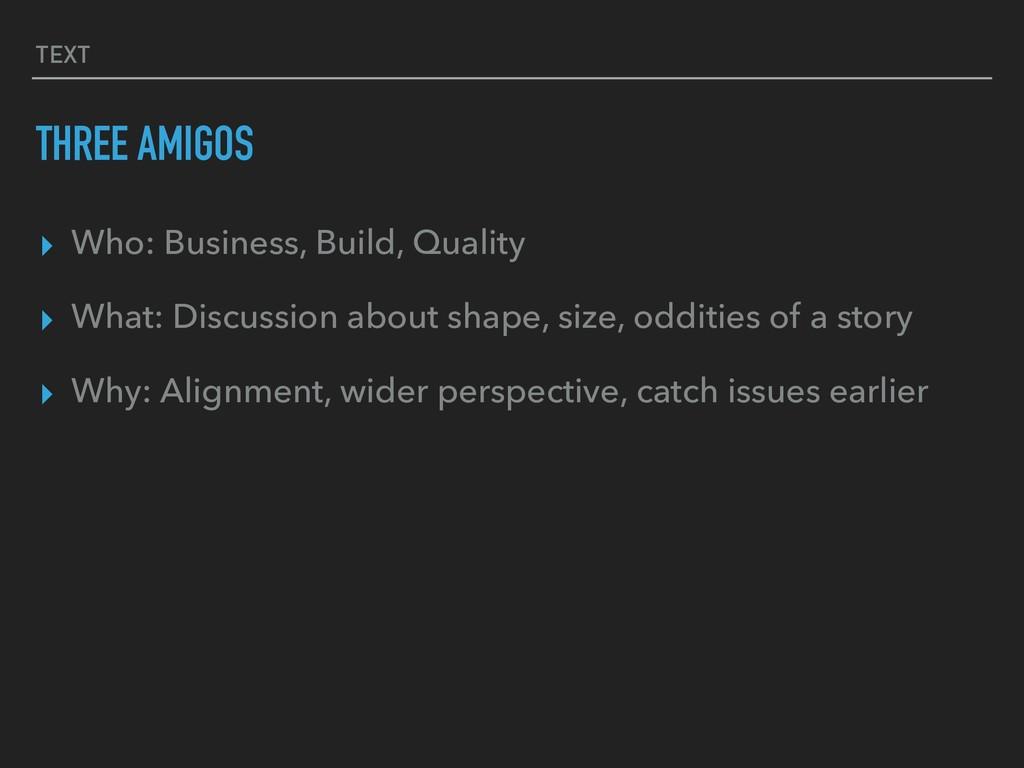 TEXT THREE AMIGOS ▸ Who: Business, Build, Quali...