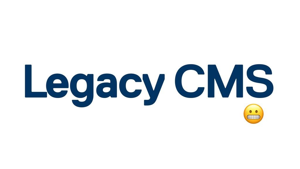 Legacy  CMS
