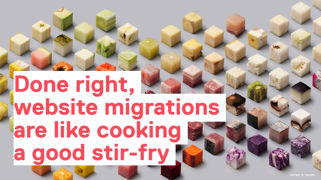 Done right, website migrations are like cooking...