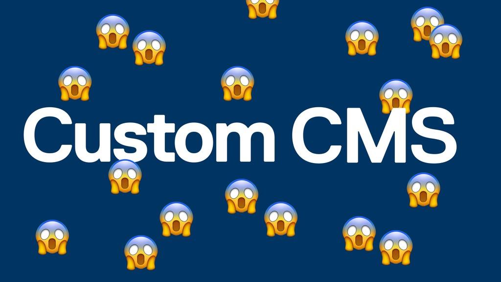 Custom                 CMS