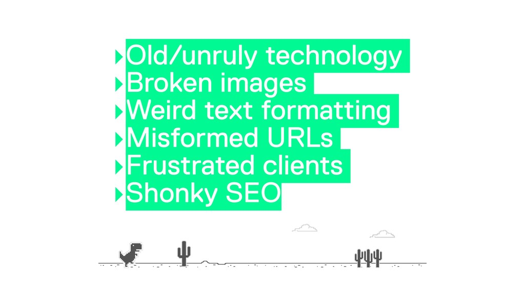 ‣Old/unruly technology ‣Broken images ‣Weird te...