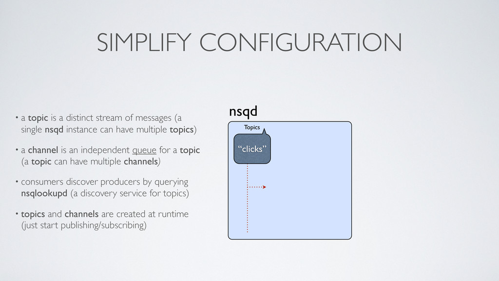 SIMPLIFY CONFIGURATION • a topic is a distinct ...