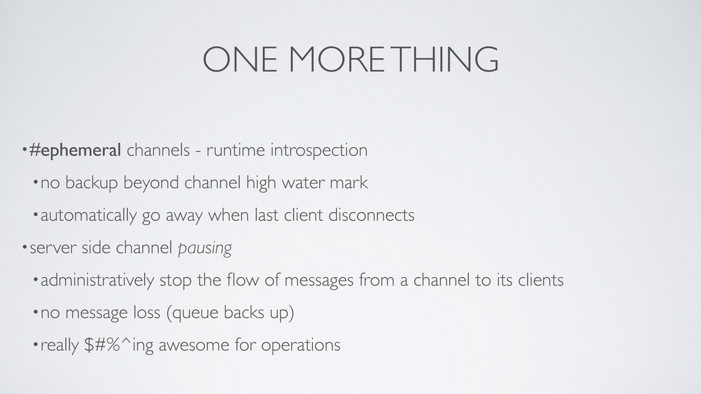ONE MORE THING •#ephemeral channels - runtime i...