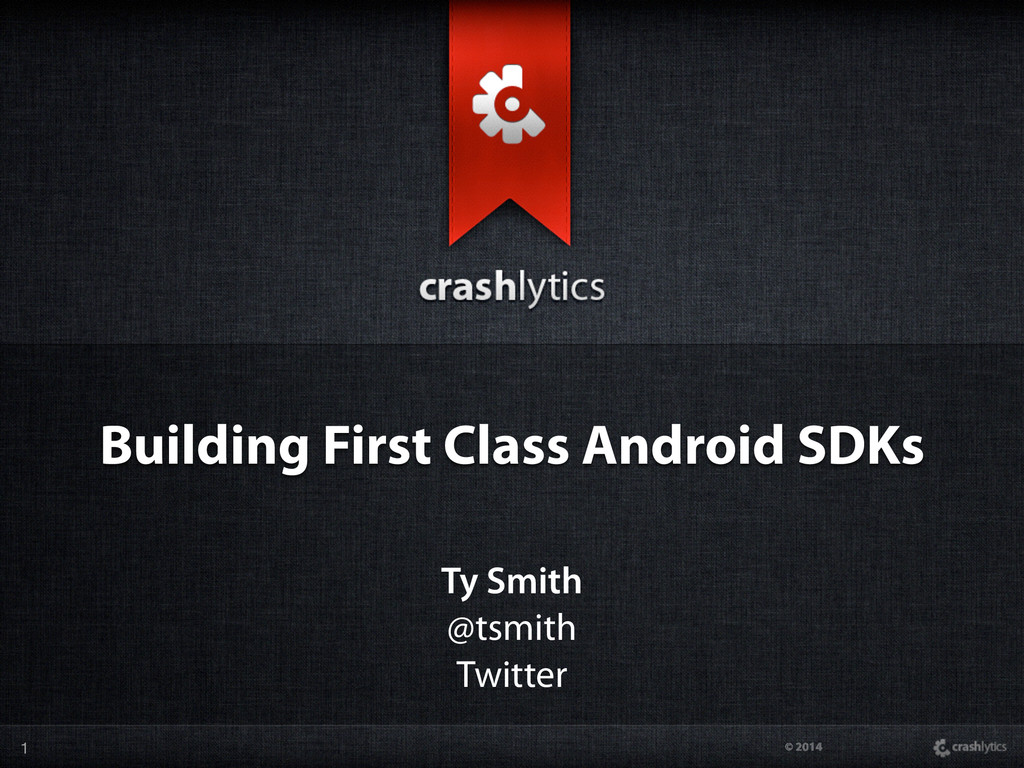 © 2014 Building First Class Android SDKs Ty Smi...