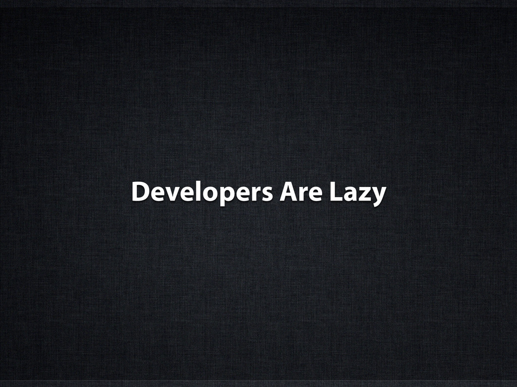 Developers Are Lazy