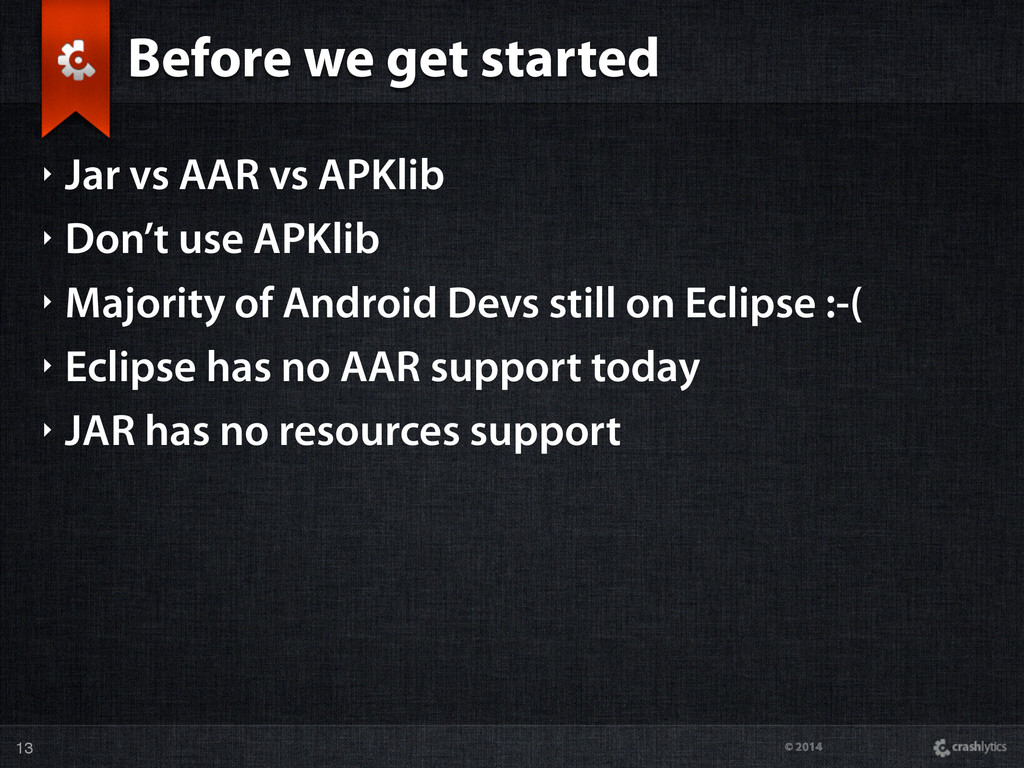 © 2014 Before we get started ‣ Jar vs AAR vs AP...