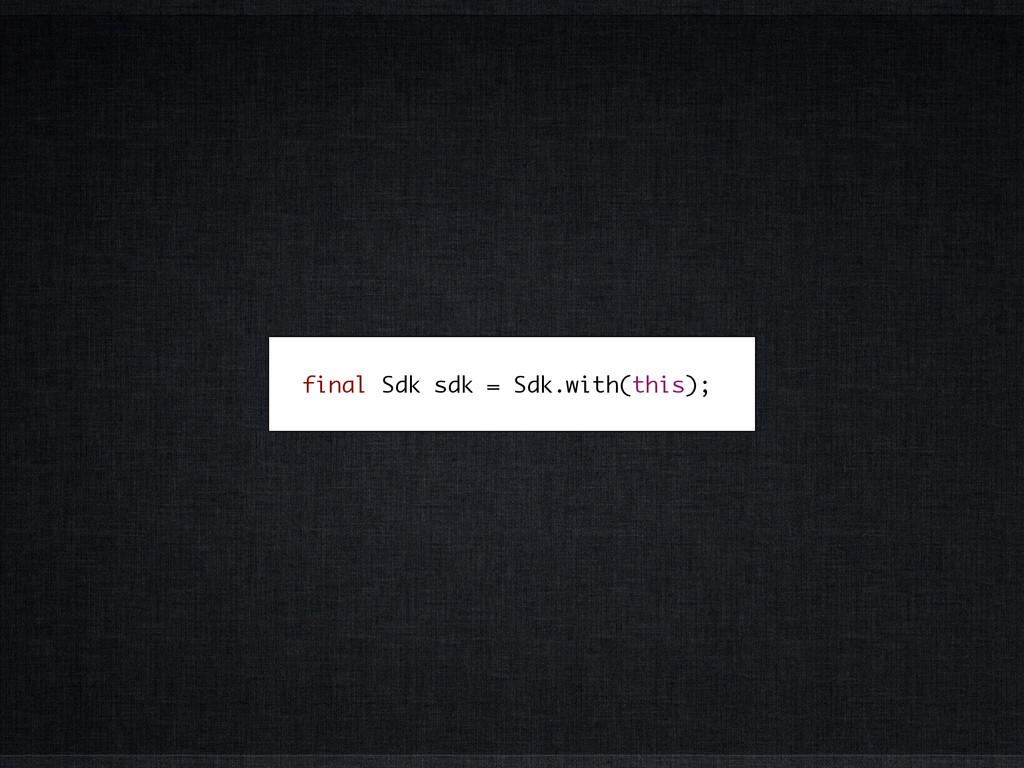 final Sdk sdk = Sdk.with(this);