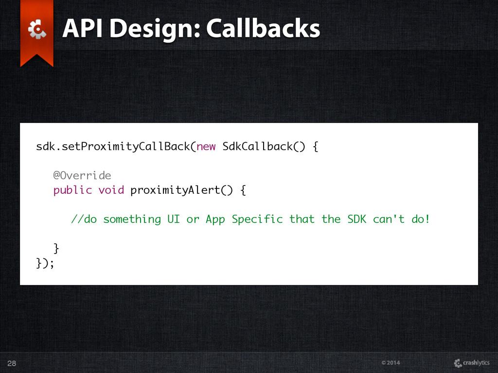 © 2014 API Design: Callbacks 28 sdk.setProximit...