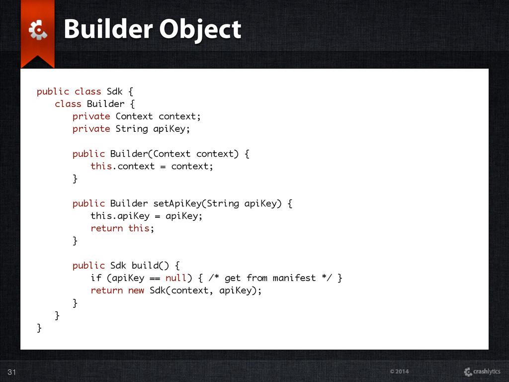 © 2014 31 Builder Object public class Sdk { cla...