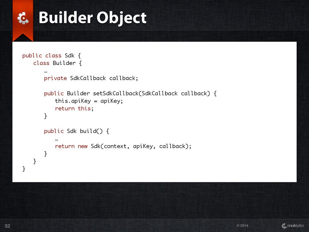 © 2014 32 Builder Object public class Sdk { cla...