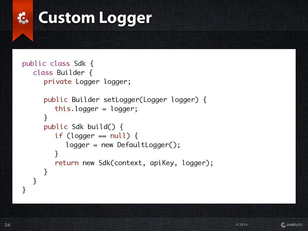 © 2014 34 Custom Logger public class Sdk { clas...