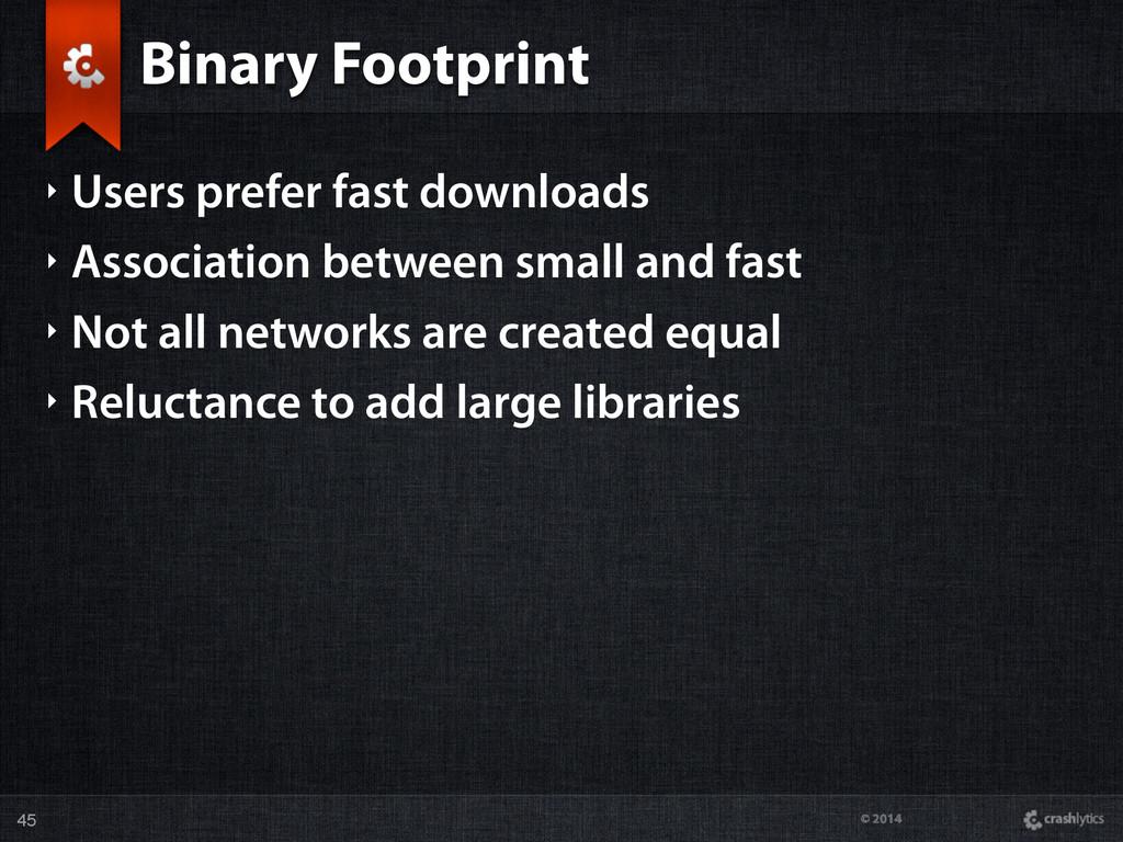 © 2014 Binary Footprint ‣ Users prefer fast dow...