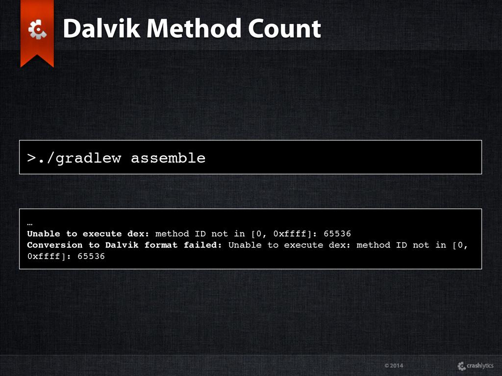 © 2014 >./gradlew assemble Dalvik Method Count ...