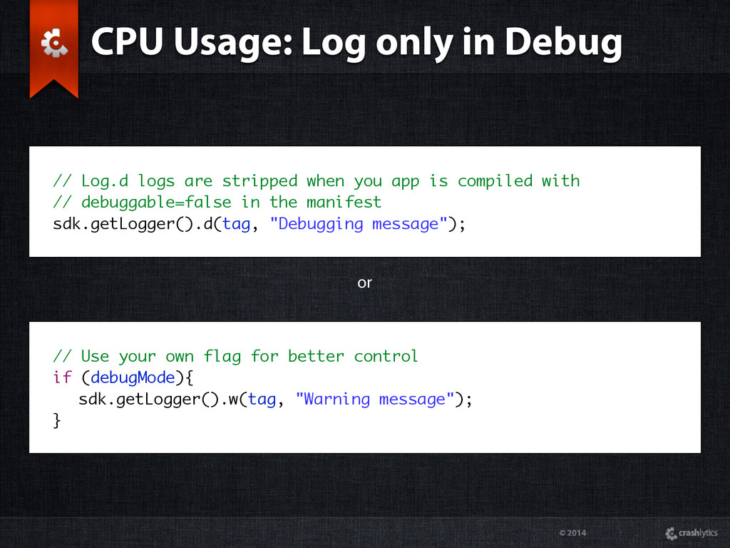 © 2014 // Log.d logs are stripped when you app ...
