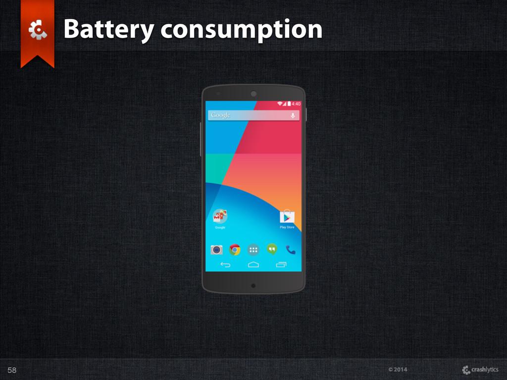 © 2014 Battery consumption 58
