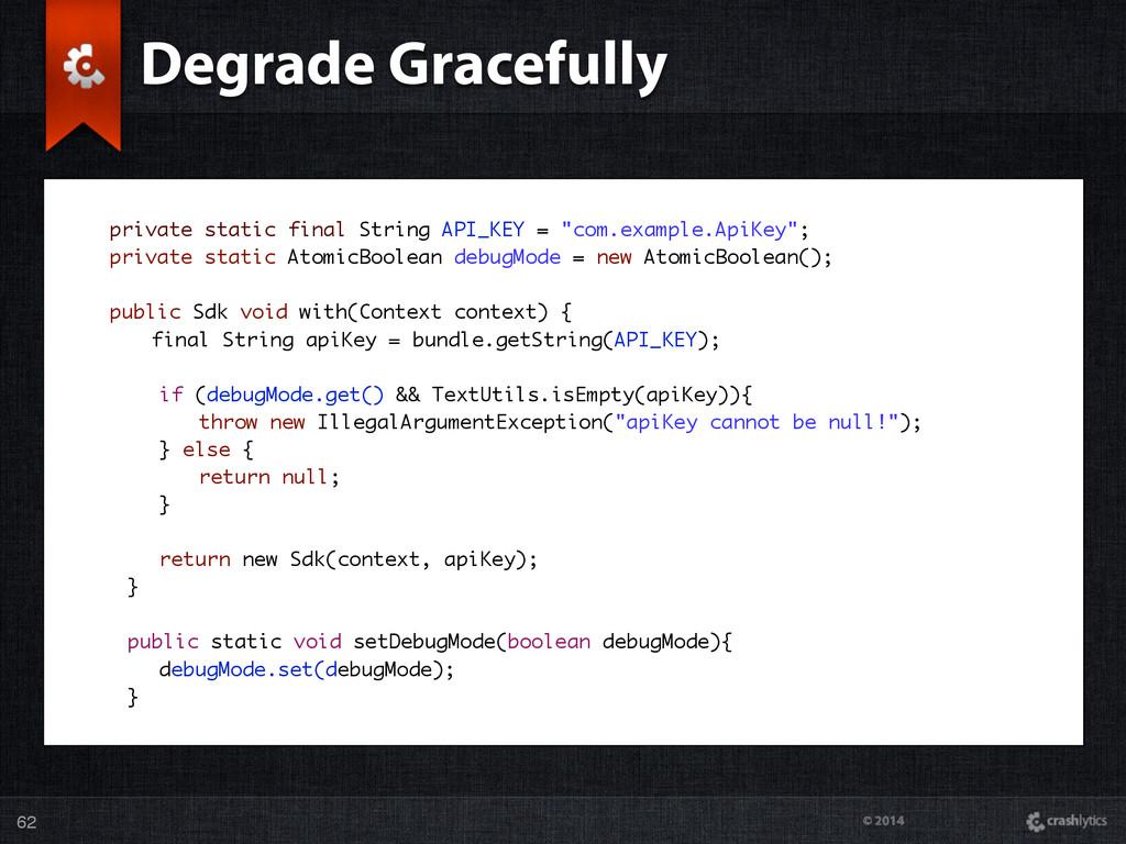 © 2014 62 private static final String API_KEY =...