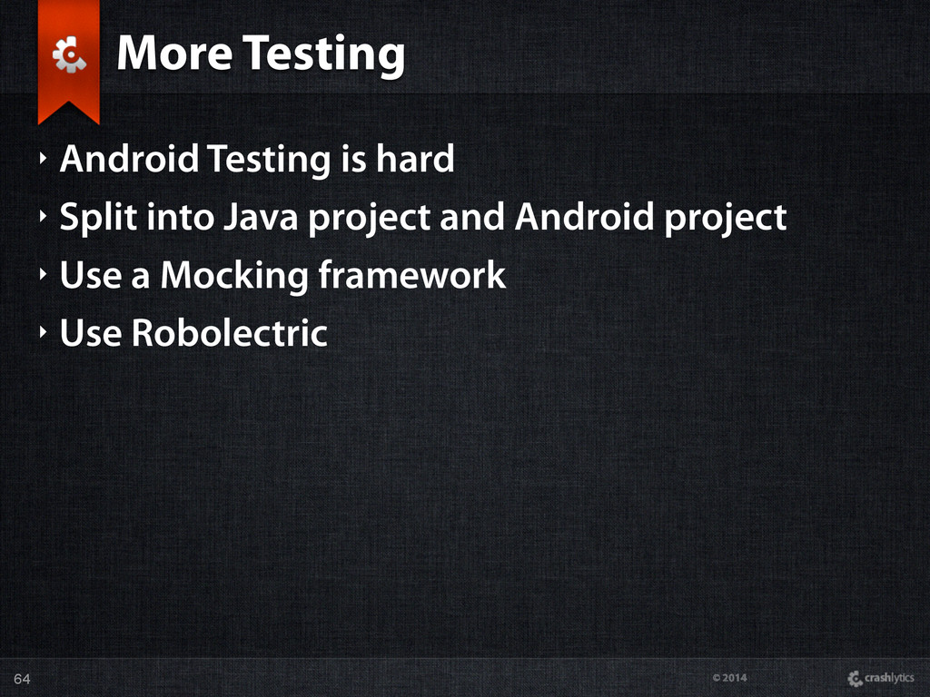 © 2014 More Testing ‣ Android Testing is hard ‣...
