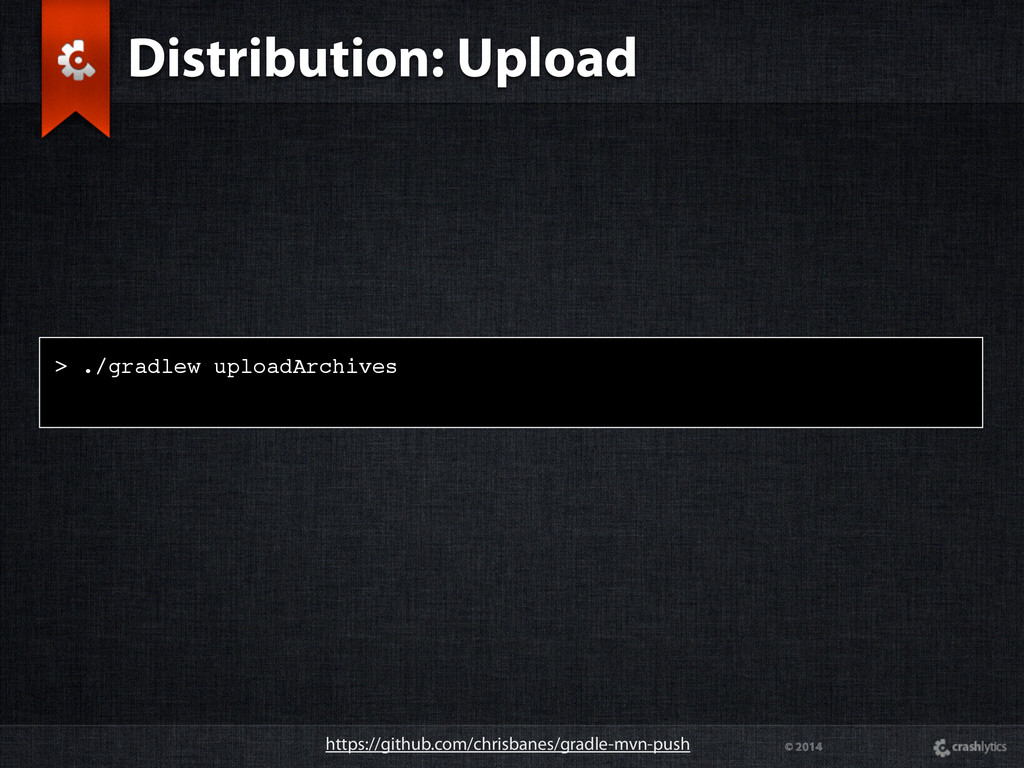 © 2014 > ./gradlew uploadArchives Distribution:...