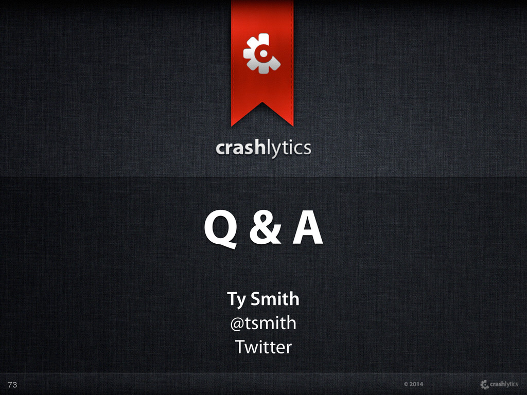 © 2014 73 Q & A Ty Smith @tsmith Twitter
