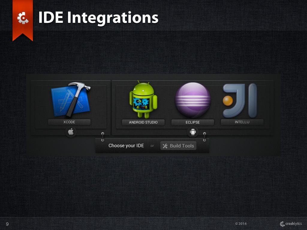 © 2014 9 IDE Integrations