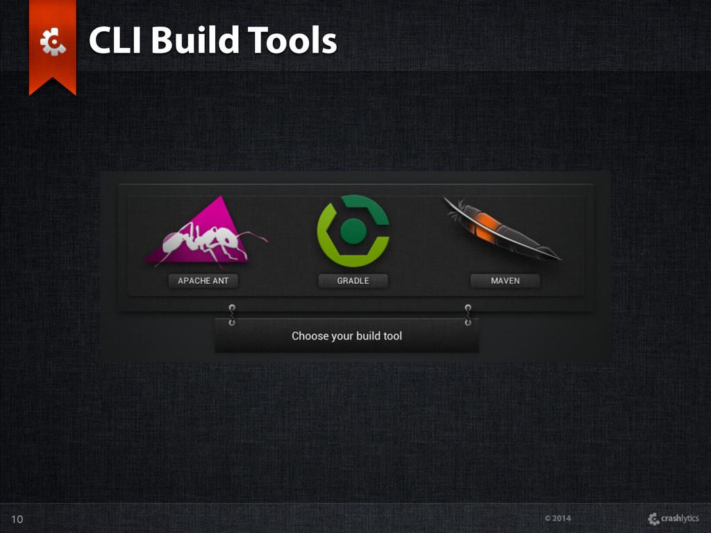 © 2014 CLI Build Tools 10