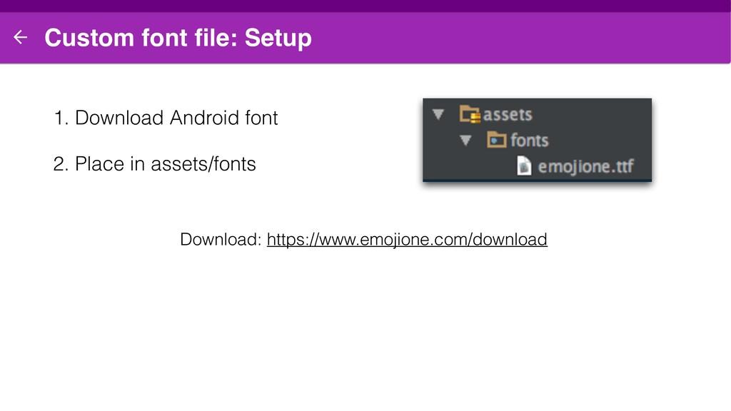 Custom font file: Setup 1. Download Android font...
