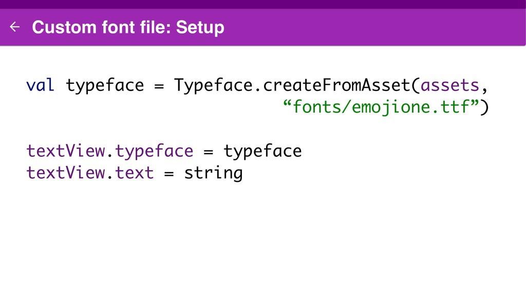 Custom font file: Setup val typeface = Typeface....
